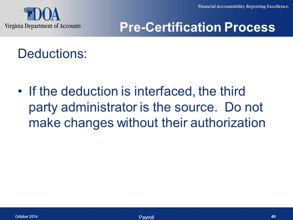 Pre-Certification Process Deductions: If the deduction is interfaced, the third party administrator is the source.