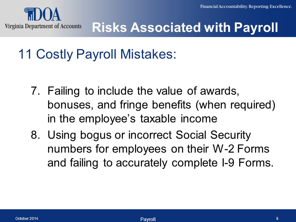 Risks Associated with Payroll 11 Costly Payroll Mistakes: 9.Failing to pay at least the higher of the federal or state minimum wage to non- exempt employees…as well as overtime in any seven-day workweek in which they work more than 40 hours.