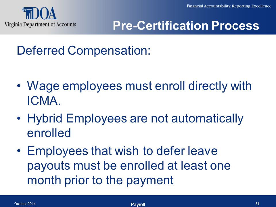 Pre-Certification Process Deferred Compensation: Wage employees must enroll directly with ICMA.