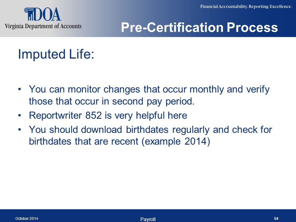 Pre-Certification Process Imputed Life: You can monitor changes that occur monthly and verify those that occur in second pay period.