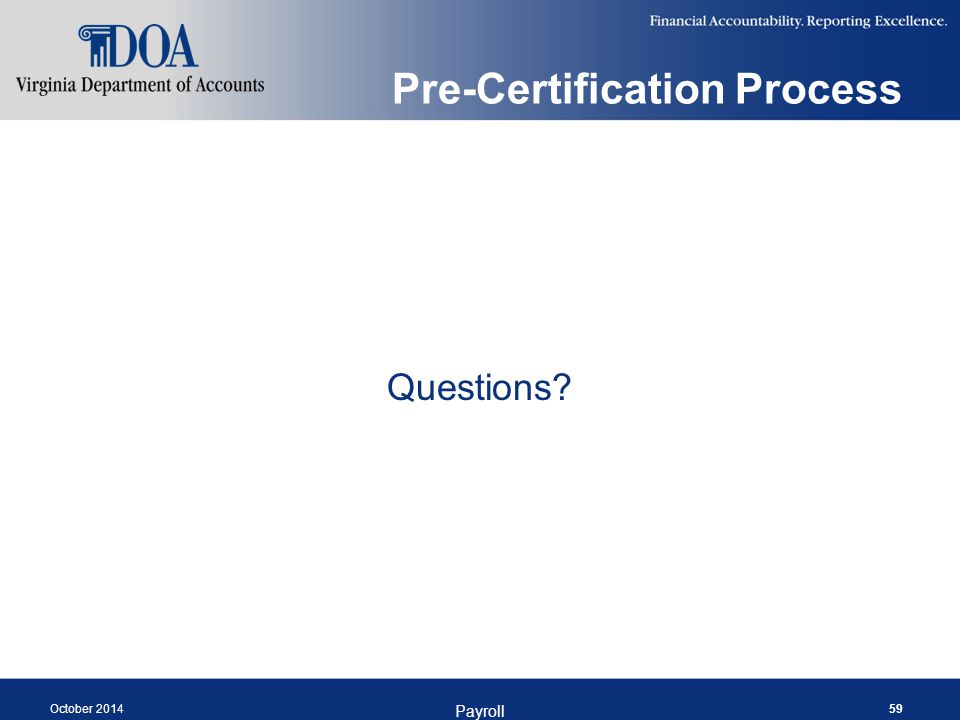 Pre-Certification Process Questions October 2014 Payroll 59