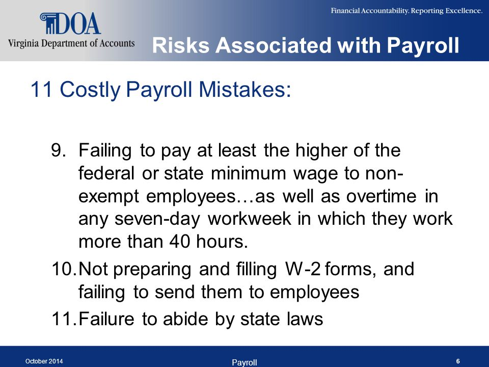 Risks Associated with Payroll How to Avoid these Costly Mistakes: Awareness Respect for the Position Cooperation and Communication Deference to the Proper Authority Thorough Pre-Certification and Post- Certification Audits October 2014 Payroll 7