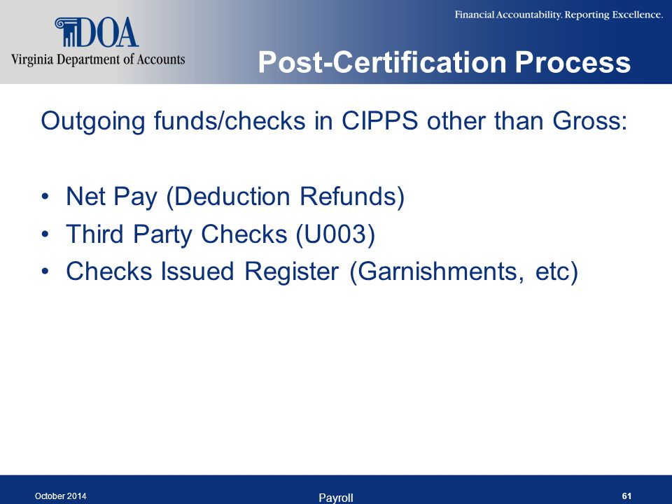 Post-Certification Process Outgoing funds/checks in CIPPS other than Gross: Net Pay (Deduction Refunds) Third Party Checks (U003) Checks Issued Regist