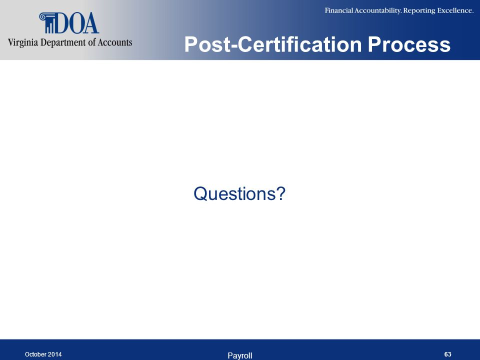 Post-Certification Process Questions? October 2014 Payroll 63