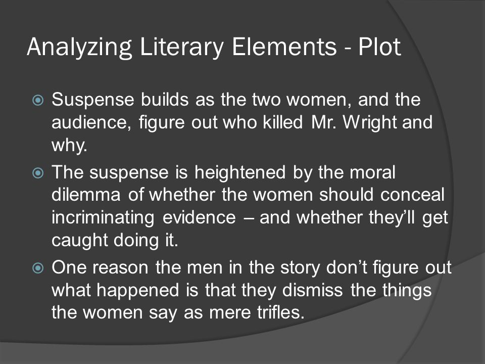 Analyzing Literary Elements - Plot  Suspense builds as the two women, and the audience, figure out who killed Mr.
