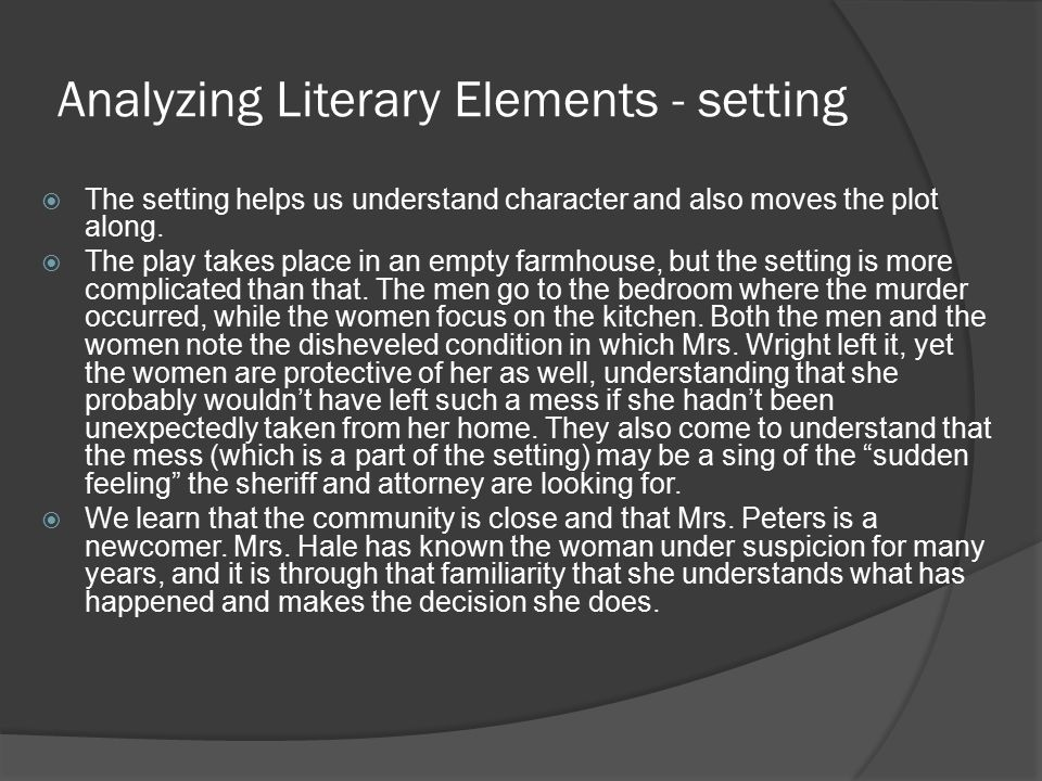 Analyzing Literary Elements - setting  The setting helps us understand character and also moves the plot along.