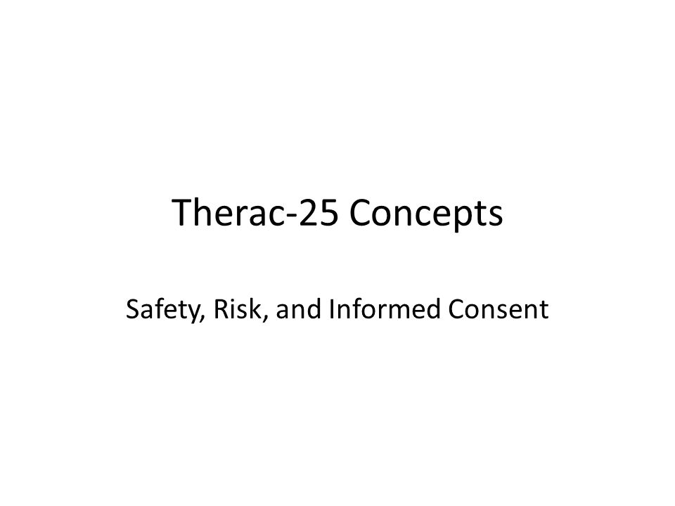 Therac-25 Concepts Safety, Risk, and Informed Consent