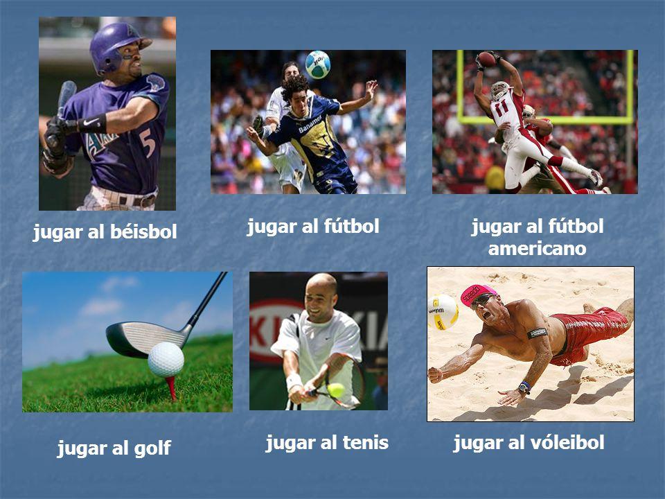 jugar al béisbol jugar al fútboljugar al fútbol americano jugar al golf jugar al tenisjugar al vóleibol