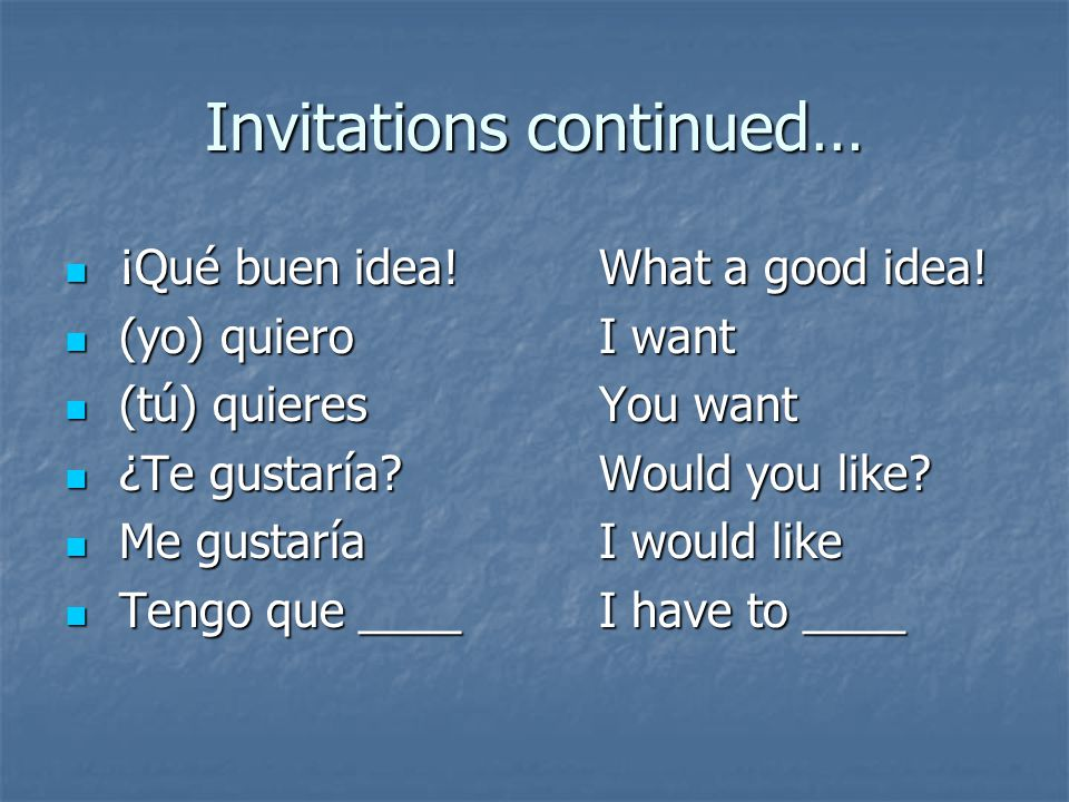 Invitations continued… ¡Qué buen idea!What a good idea.
