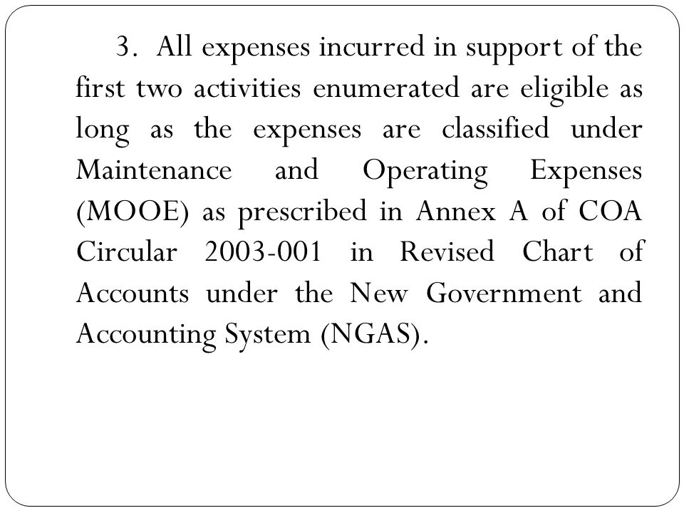 3. All expenses incurred in support of the first two activities enumerated are eligible as long as the expenses are classified under Maintenance and O
