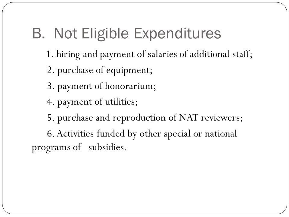 B.Not Eligible Expenditures 1. hiring and payment of salaries of additional staff; 2.