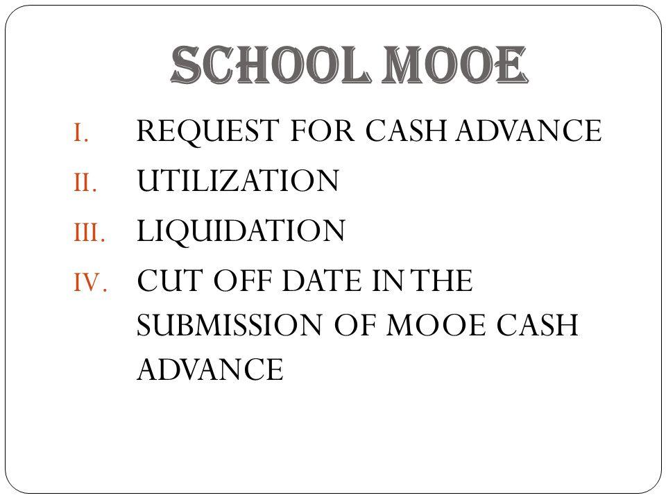 SCHOOL MOOE I.REQUEST FOR CASH ADVANCE II. UTILIZATION III.