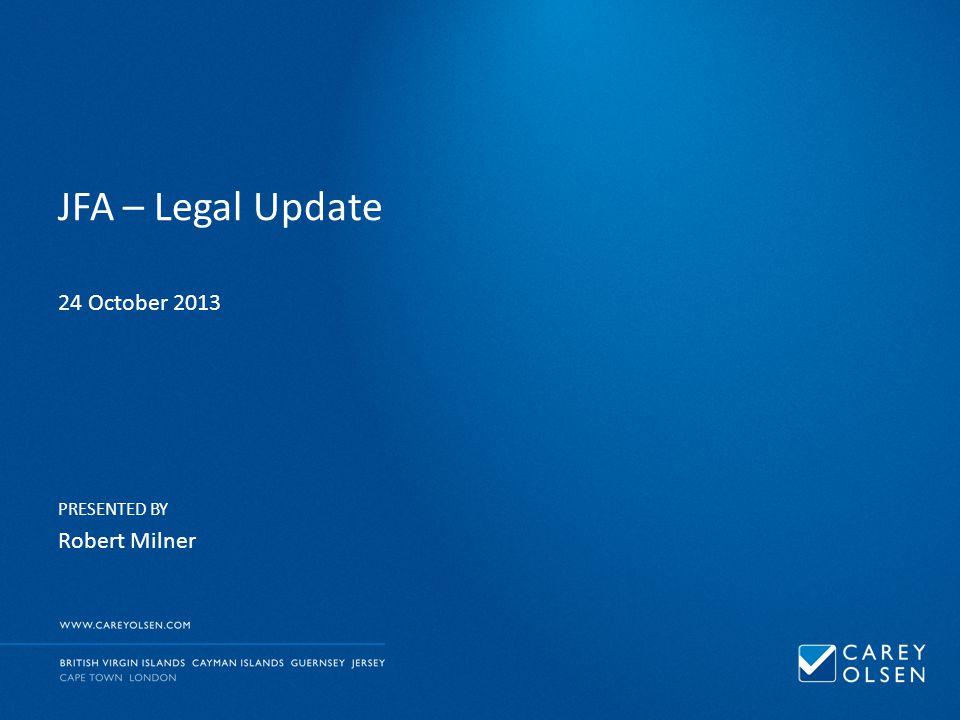 PRESENTED BY JFA – Legal Update 24 October 2013 Robert Milner