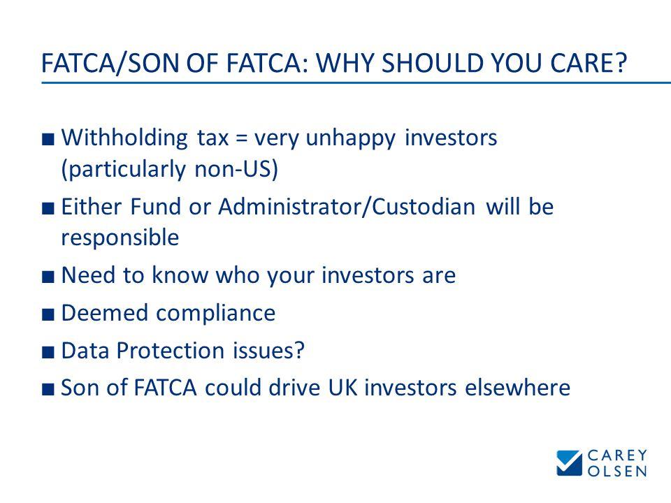 FATCA/SON OF FATCA: WHY SHOULD YOU CARE.