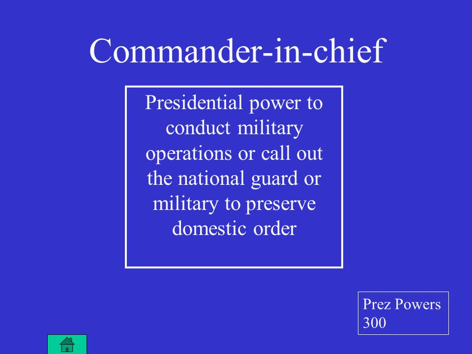 Presidential power to conduct military operations or call out the national guard or military to preserve domestic order Commander-in-chief Prez Powers 300