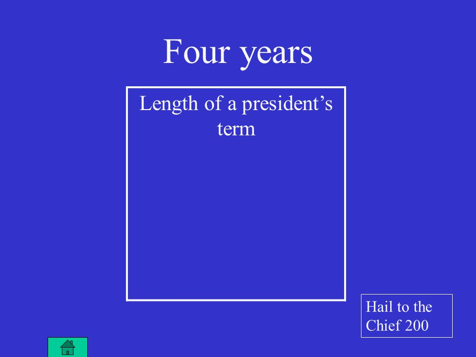 Length of a president's term Four years Hail to the Chief 200