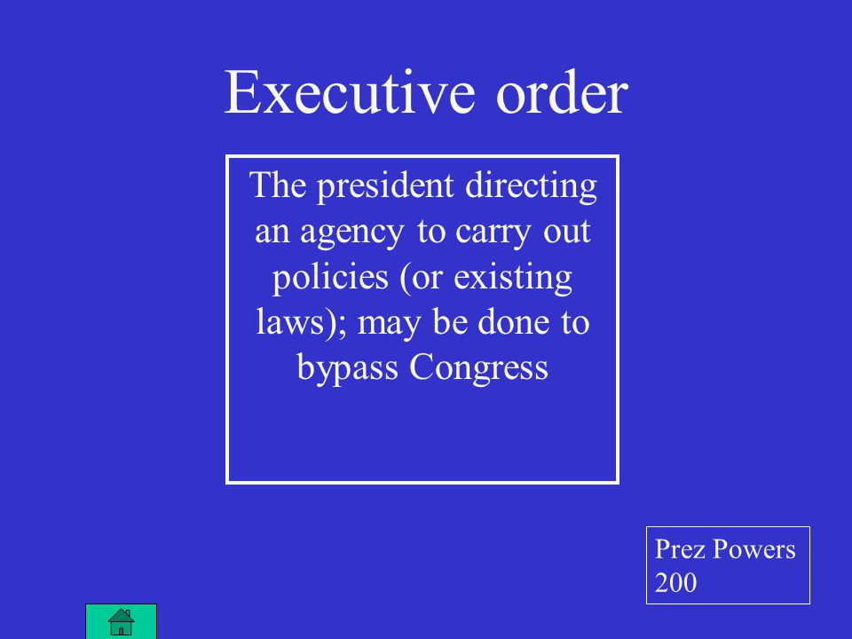 The president directing an agency to carry out policies (or existing laws); may be done to bypass Congress Executive order Prez Powers 200