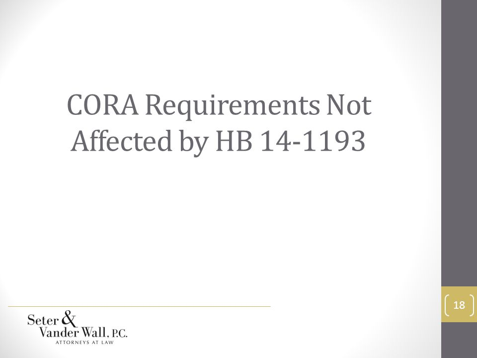 CORA Requirements Not Affected by HB 14-1193 18