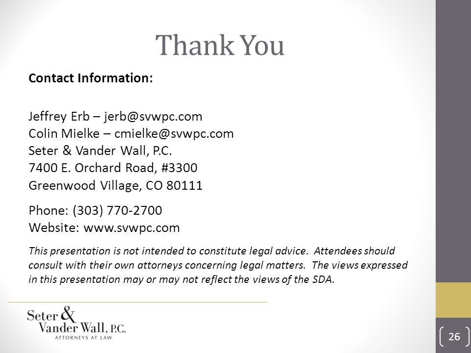 Thank You Contact Information: Jeffrey Erb – jerb@svwpc.com Colin Mielke – cmielke@svwpc.com Seter & Vander Wall, P.C.