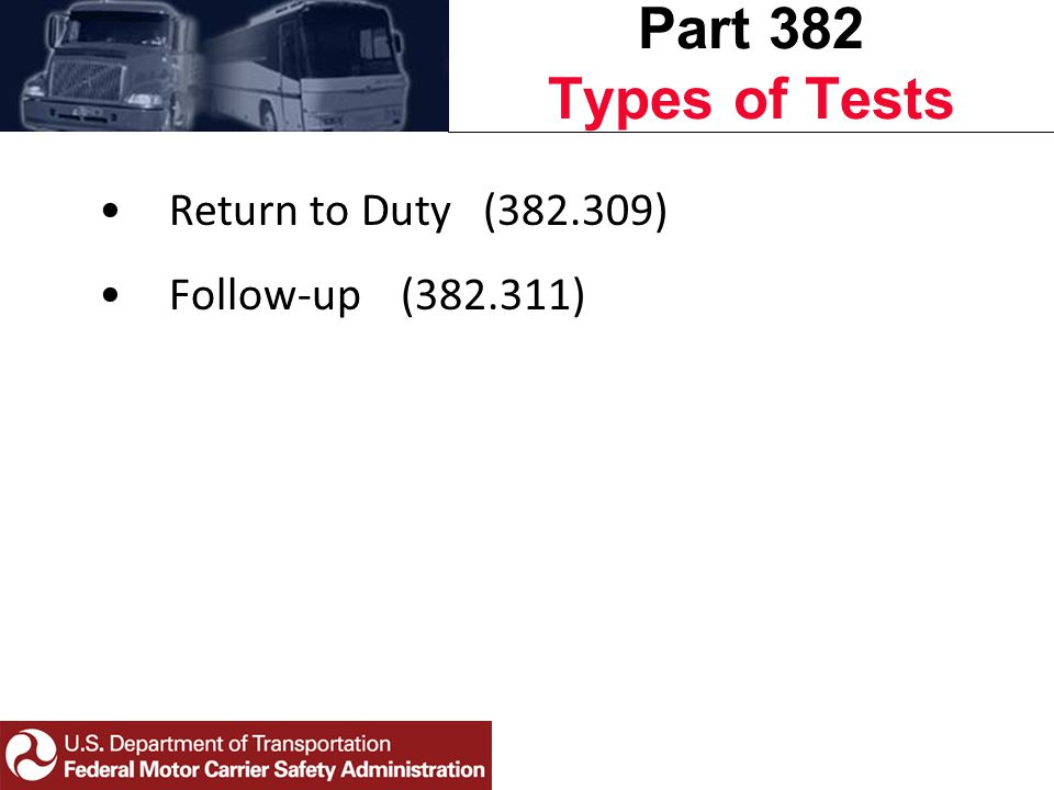 Return to Duty (382.309) Follow-up (382.311) Part 382 Types of Tests