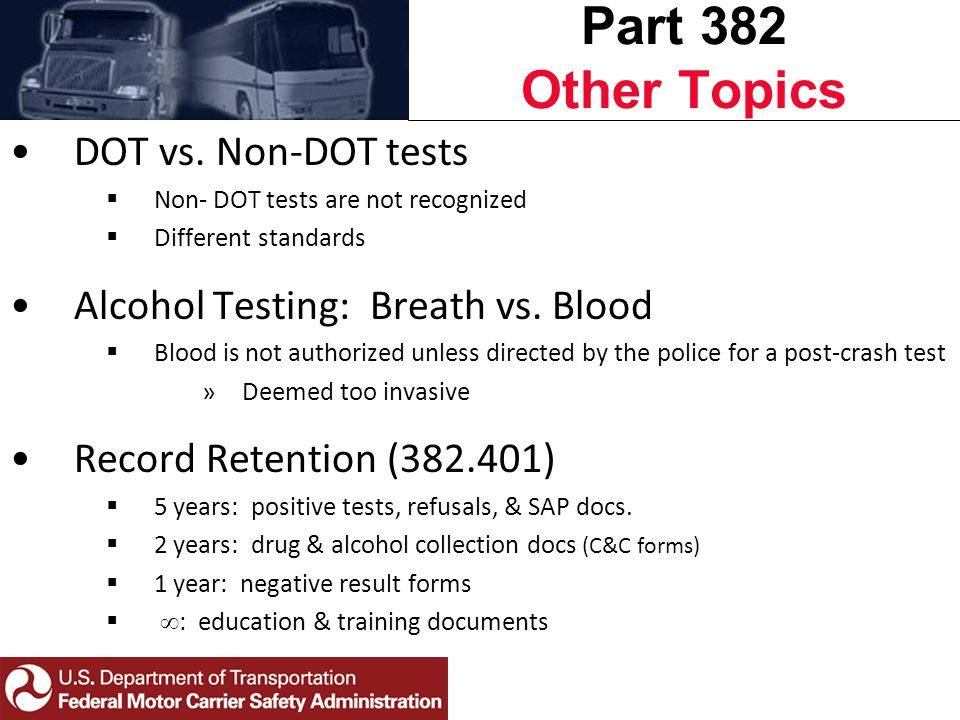 DOT vs. Non-DOT tests  Non- DOT tests are not recognized  Different standards Alcohol Testing: Breath vs. Blood  Blood is not authorized unless dir