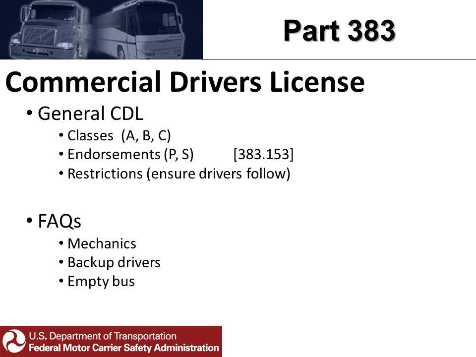 Part 383 Commercial Drivers License General CDL Classes (A, B, C) Endorsements (P, S) [383.153] Restrictions (ensure drivers follow) FAQs Mechanics Ba