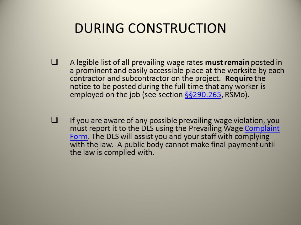 10 DURING CONSTRUCTION  A legible list of all prevailing wage rates must remain posted in a prominent and easily accessible place at the worksite by each contractor and subcontractor on the project.