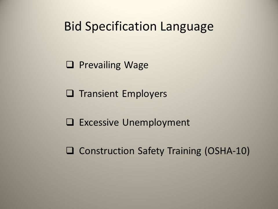 7 Bid Specification Language  Prevailing Wage  Transient Employers  Excessive Unemployment  Construction Safety Training (OSHA-10)