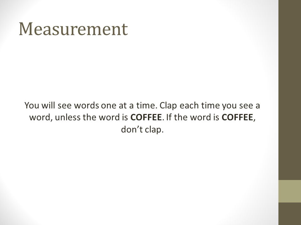 Measurement You will see words one at a time.