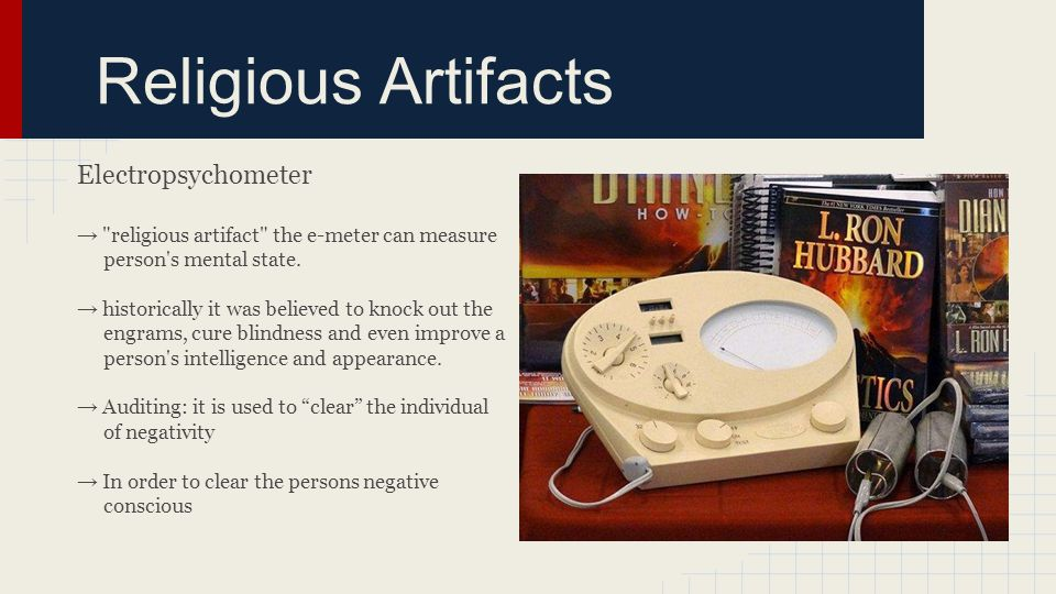 Religious Artifacts Electropsychometer → religious artifact the e-meter can measure person s mental state.