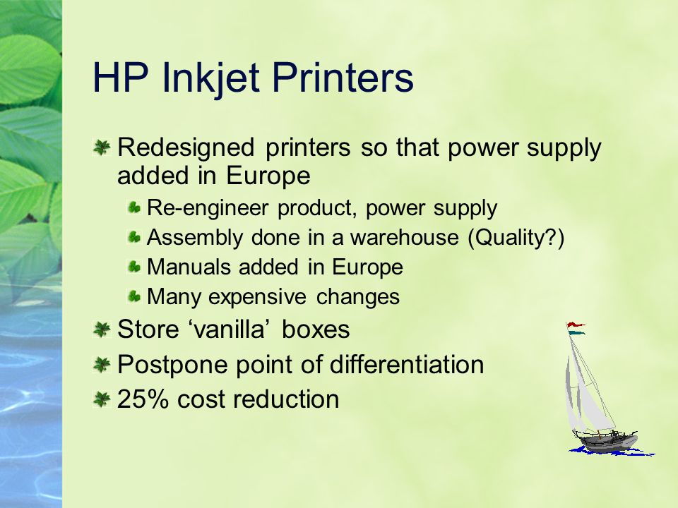 HP Inkjet Printers Redesigned printers so that power supply added in Europe Re-engineer product, power supply Assembly done in a warehouse (Quality?)