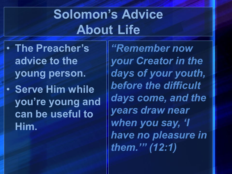"""The Preacher's advice to the young person. Serve Him while you're young and can be useful to Him. """"Remember now your Creator in the days of your youth"""
