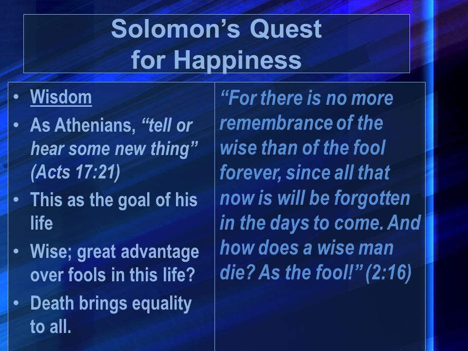 """Wisdom As Athenians, """"tell or hear some new thing"""" (Acts 17:21) This as the goal of his life Wise; great advantage over fools in this life? Death brin"""
