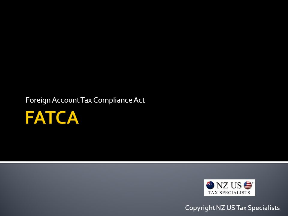 Foreign Account Tax Compliance Act Copyright NZ US Tax Specialists