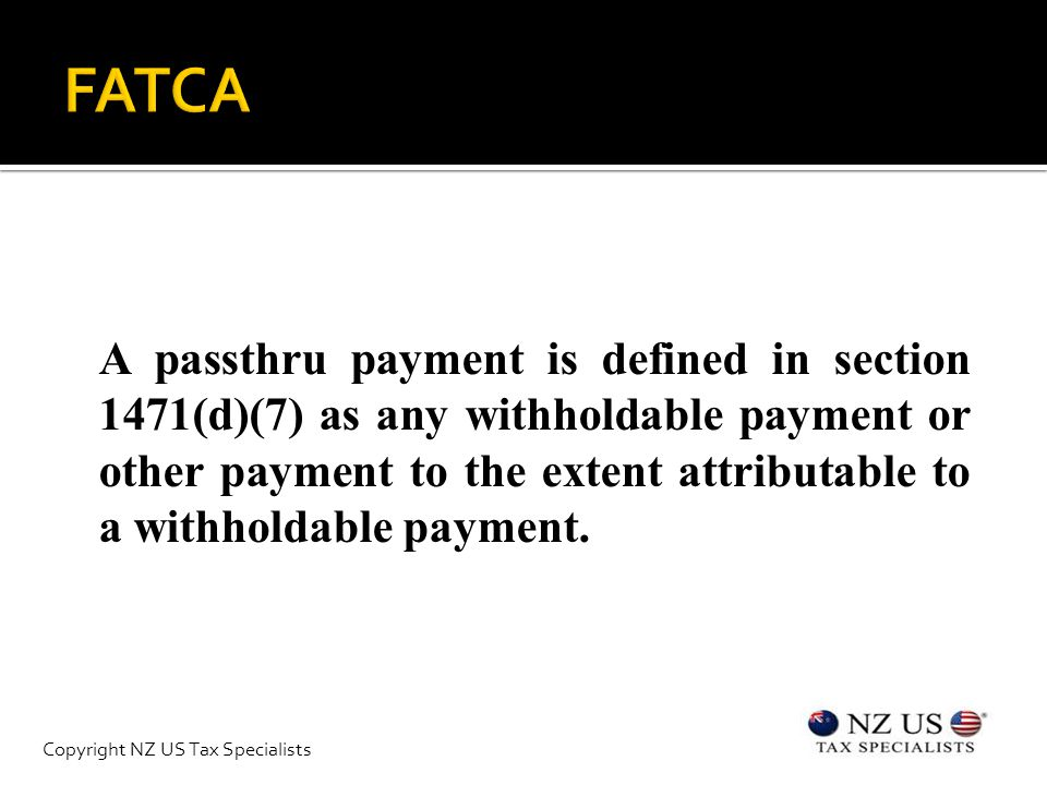 A passthru payment is defined in section 1471(d)(7) as any withholdable payment or other payment to the extent attributable to a withholdable payment.