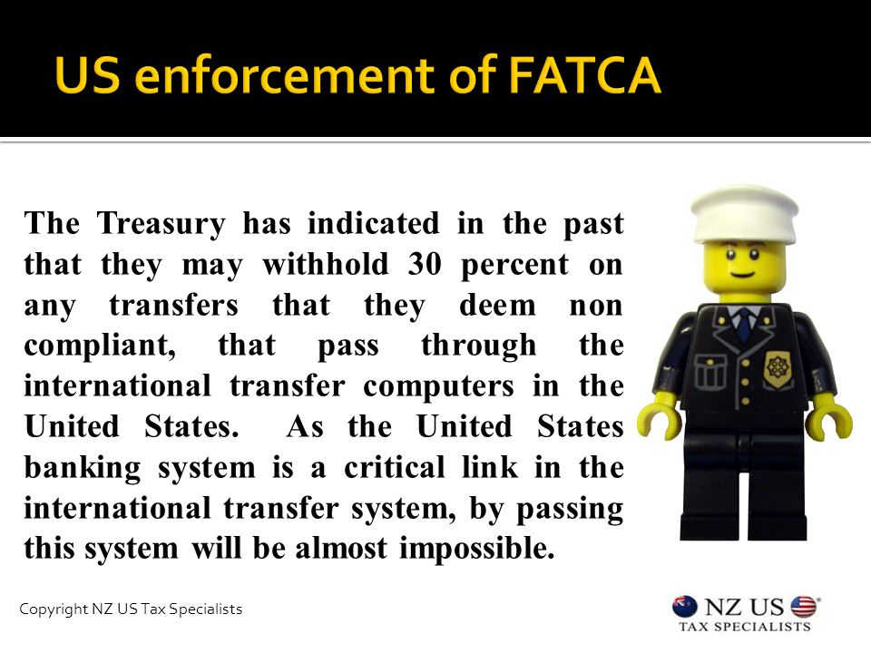 The Treasury has indicated in the past that they may withhold 30 percent on any transfers that they deem non compliant, that pass through the international transfer computers in the United States.