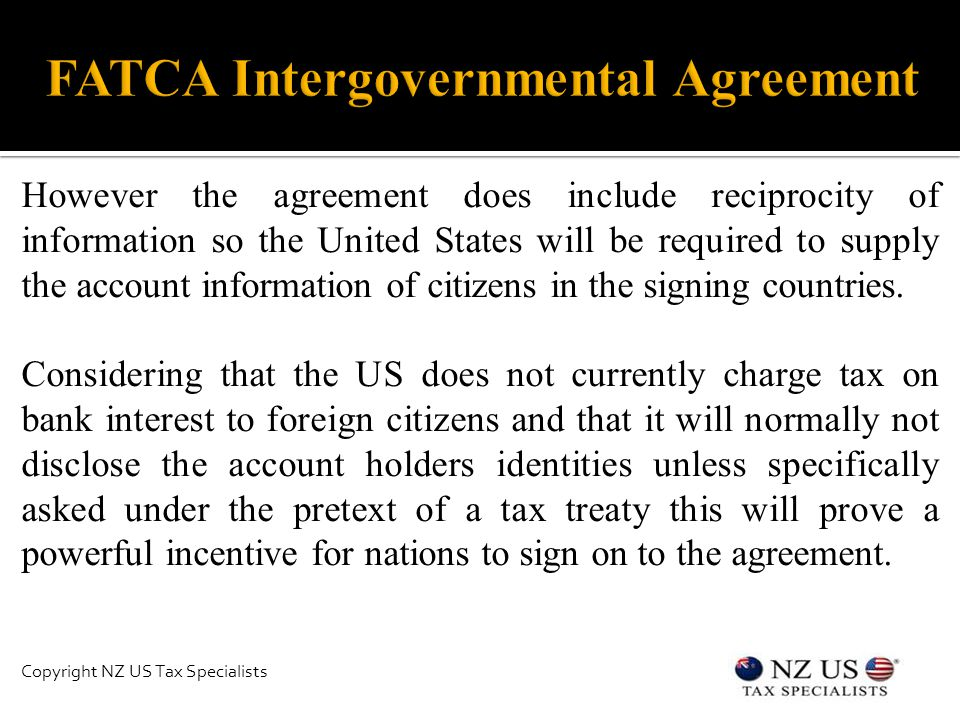 However the agreement does include reciprocity of information so the United States will be required to supply the account information of citizens in the signing countries.