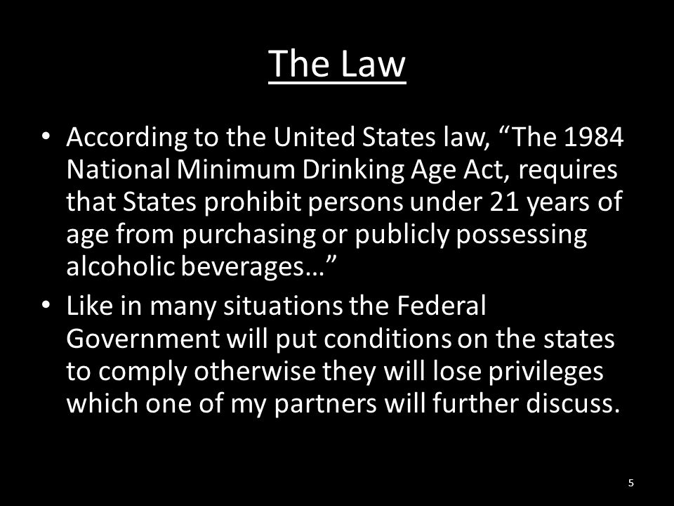 """The Law According to the United States law, """"The 1984 National Minimum Drinking Age Act, requires that States prohibit persons under 21 years of age f"""