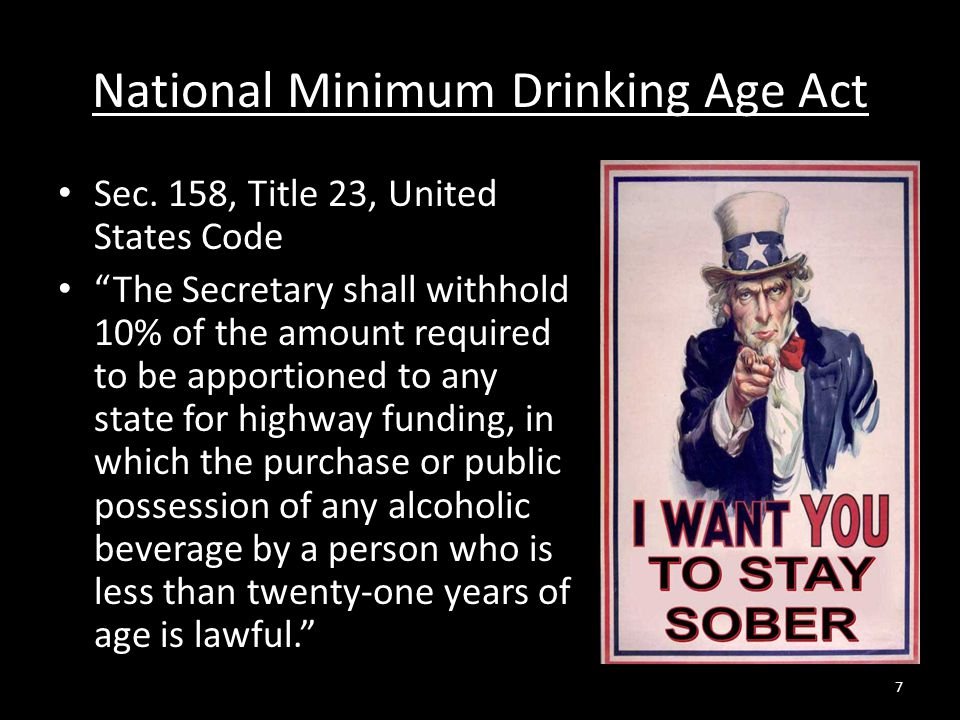 """National Minimum Drinking Age Act Sec. 158, Title 23, United States Code """"The Secretary shall withhold 10% of the amount required to be apportioned to"""