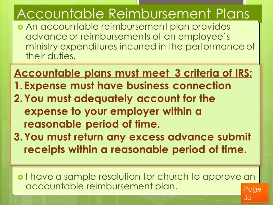 Accountable Reimbursement Plans  An accountable reimbursement plan provides advance or reimbursements of an employee's ministry expenditures incurred in the performance of their duties.
