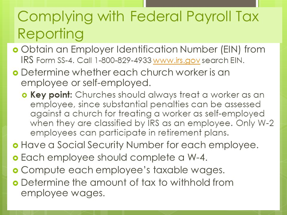 Complying with Federal Payroll Tax Reporting  Obtain an Employer Identification Number (EIN) from IRS Form SS-4.