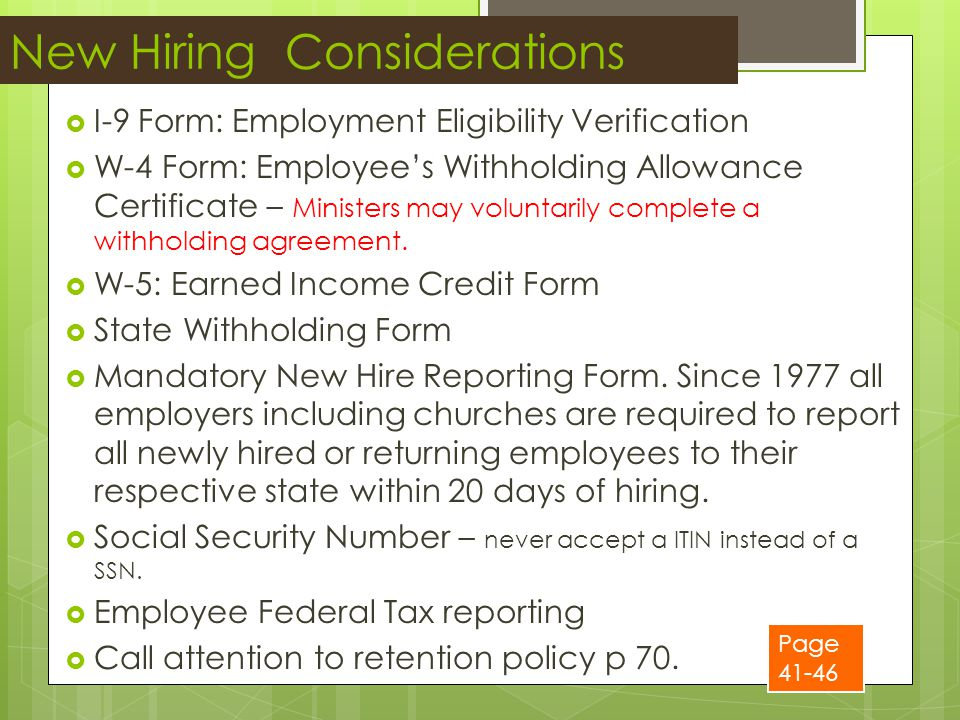 New Hiring Considerations  I-9 Form: Employment Eligibility Verification  W-4 Form: Employee's Withholding Allowance Certificate – Ministers may voluntarily complete a withholding agreement.