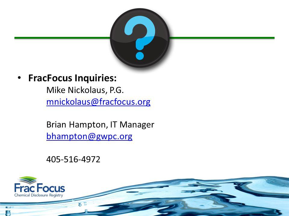 FracFocus Inquiries: Mike Nickolaus, P.G.