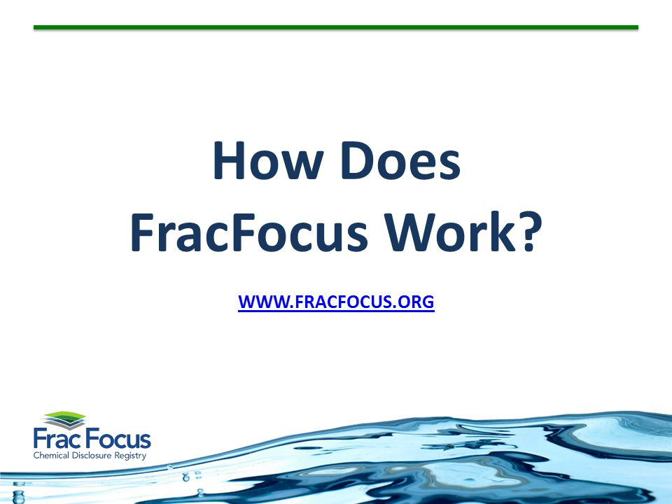 How Does FracFocus Work WWW.FRACFOCUS.ORG