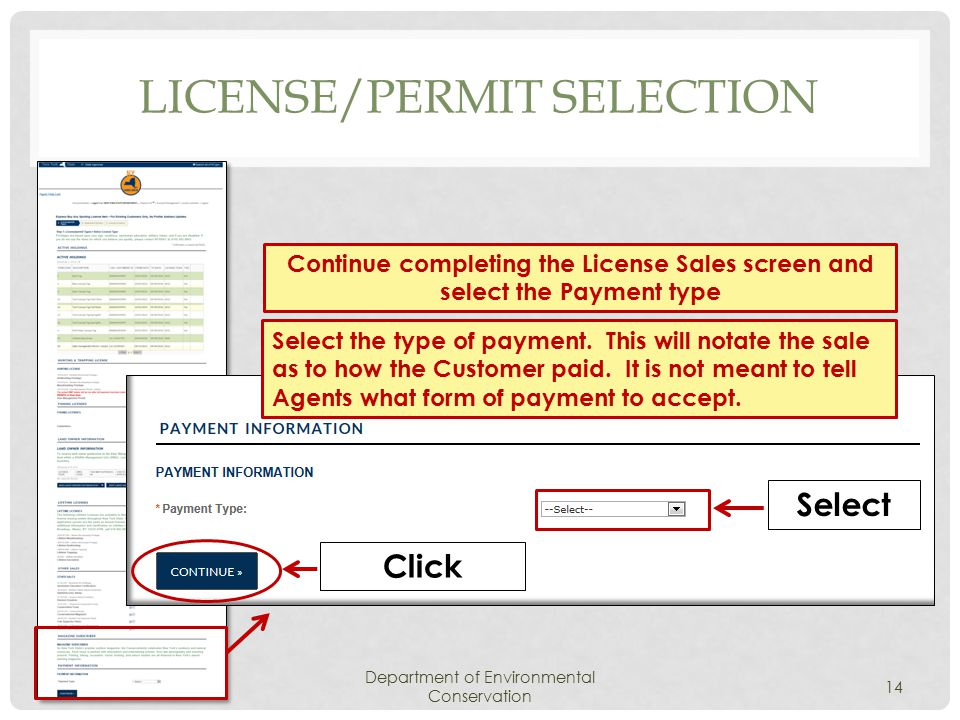 LICENSE/PERMIT SELECTION Department of Environmental Conservation 14 Continue completing the License Sales screen and select the Payment type Click Select Select the type of payment.