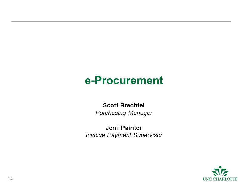 e-Procurement Scott Brechtel Purchasing Manager Jerri Painter Invoice Payment Supervisor 14