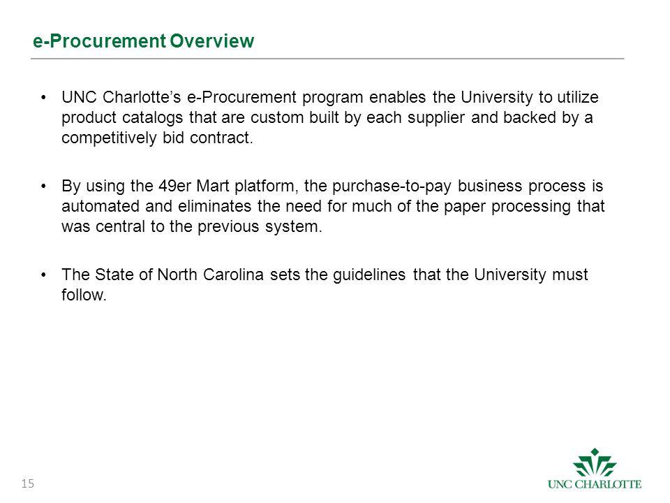 e-Procurement Overview UNC Charlotte's e-Procurement program enables the University to utilize product catalogs that are custom built by each supplier