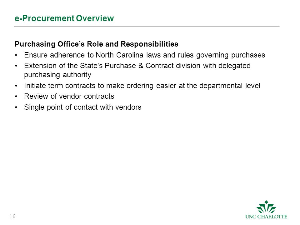 e-Procurement Overview Purchasing Office's Role and Responsibilities Ensure adherence to North Carolina laws and rules governing purchases Extension o