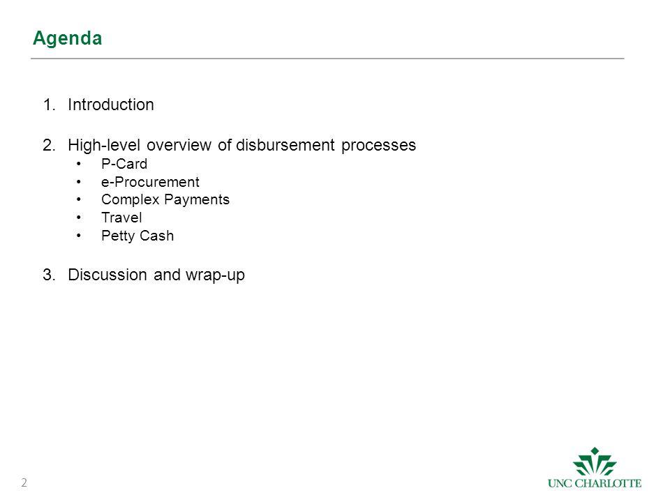 Agenda 1.Introduction 2.High-level overview of disbursement processes P-Card e-Procurement Complex Payments Travel Petty Cash 3.Discussion and wrap-up