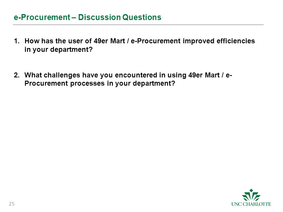 e-Procurement – Discussion Questions 1.How has the user of 49er Mart / e-Procurement improved efficiencies in your department? 2.What challenges have